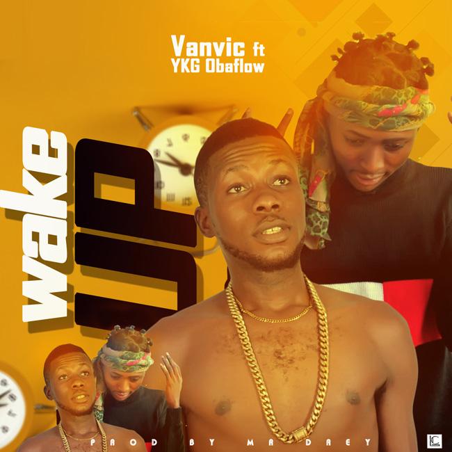 Vanvic ft Ykg Obaflow - Wake Up