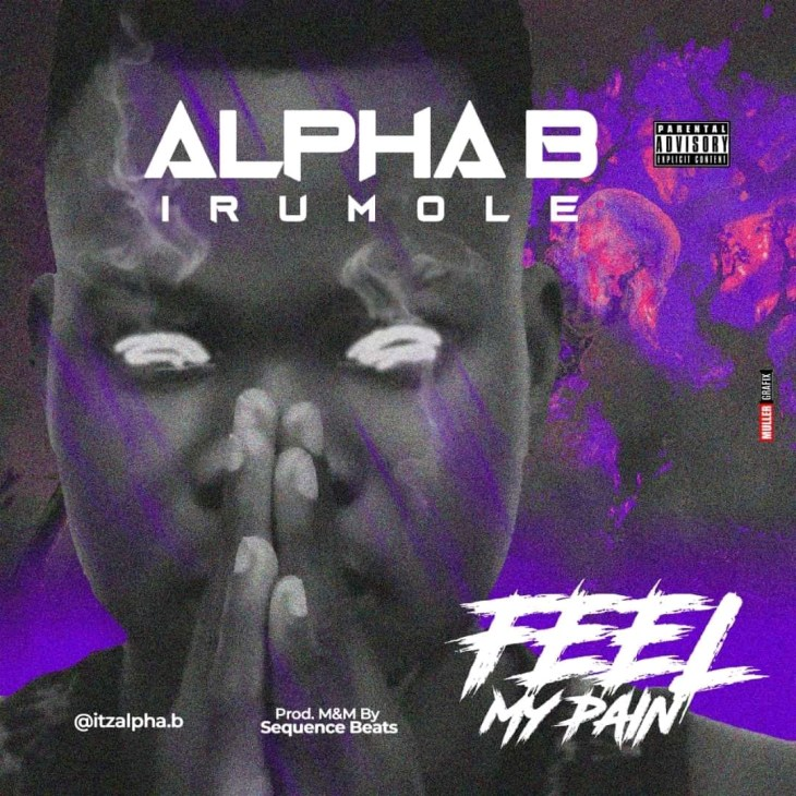 Alpha B Irumole - Feel My Pain