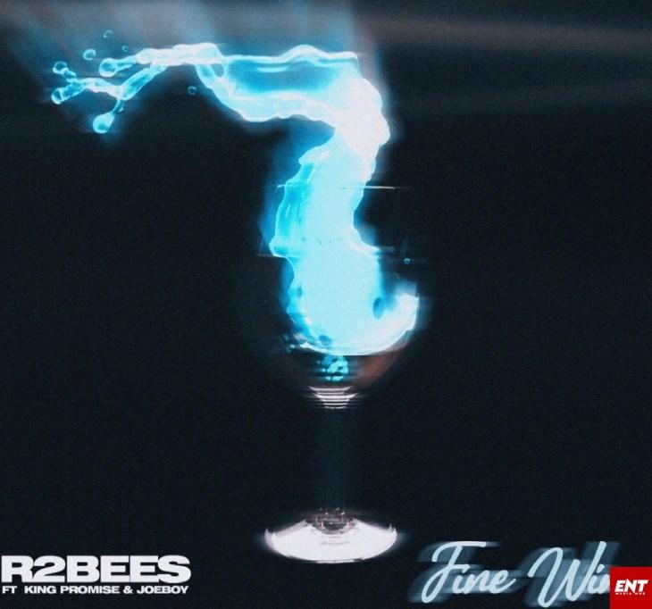 R2Bees ft. King Promise X Joeboy – Fine Wine