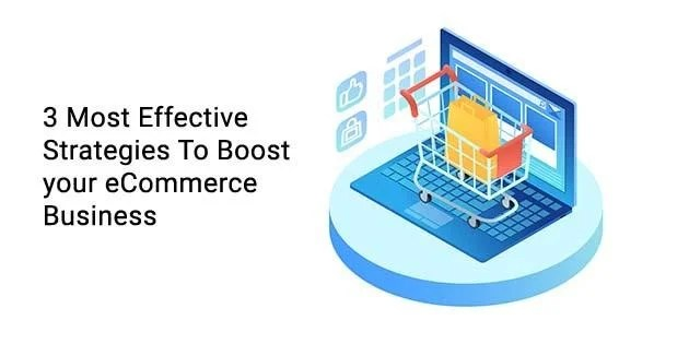 3 Most Effective Marketing Strategies To Boost Your eCommerce Business