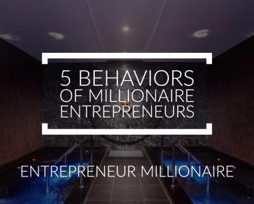 5 Behaviors of Millionaire Entrepreneurs