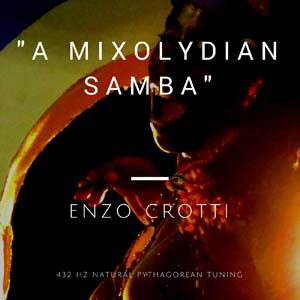 "MP3 Single: ""A Mixolydian Samba""(432 Hz Pythagorean Tuning)"