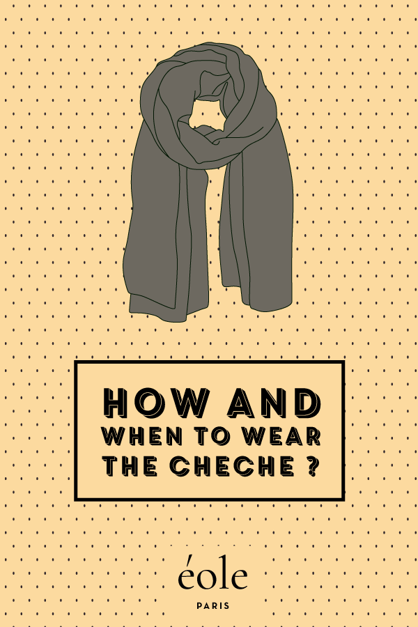 How and when to wear the cheche ? EOLE PARIS