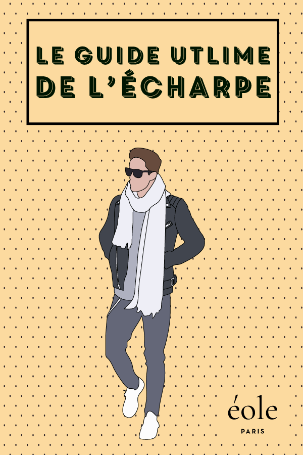Le guide ultime de l'écharpe - EOLE PARIS