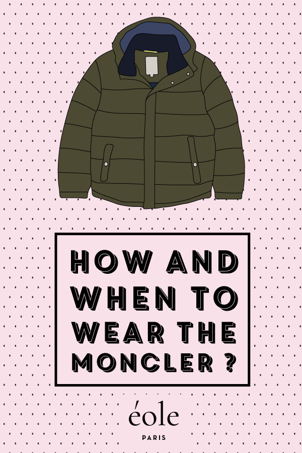 How and when to wear the moncler ? EOLE PARIS