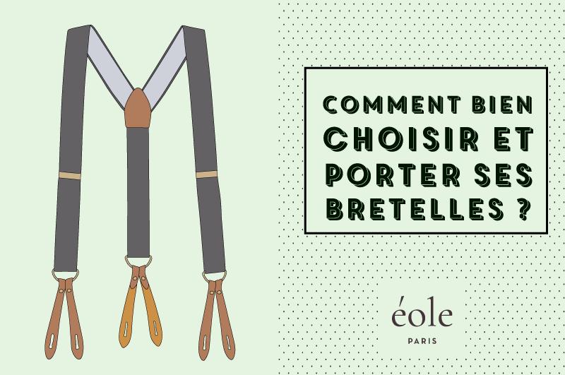 Comment choisir et porter ses bretelles - EOLE PARIS