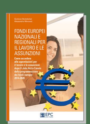 Fondi europei nazionali e regionali per il lavoro e le assunzioni, EPC Editore, settembre 2016, Giuliano Bartolomei , Alessandra Marcozzi