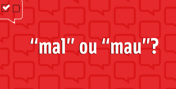 """Mal"" ou ""Mau"""