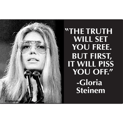 The Truth Will Set You Free But First It Will Piss You Off Gloria Steinem