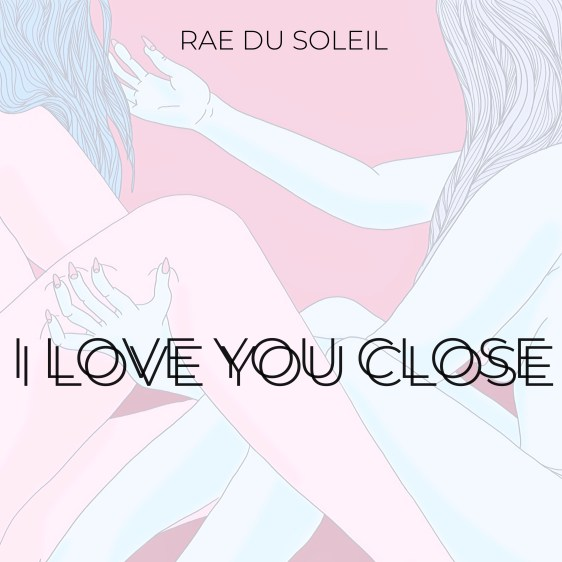 Music Single Feature - I Love You Close by Artist Rae du Soleil
