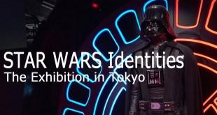 スターウォーズ展2019全部見せ!アイデンティティーズ「ザ・エキシビション」東京-STAR WARS Identities;The Exhibition in Tokyo