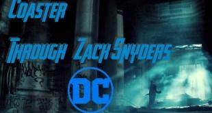 Coaster Through Zack Snyders DCEU