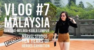 VLOG #7 MARVEL STUDIOS : TEN YEARS OF HEROES EXHIBITION + MALAYSIA TRIP