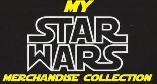 My Star Wars Merchandise Collection