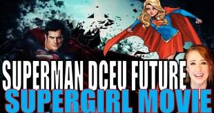 Supergirl Movie & Henry Cavill's Superman (DCEU NEWS)