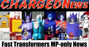 ChargedNews - Episode 30 (Fast Transformers Masterpiece-only News)