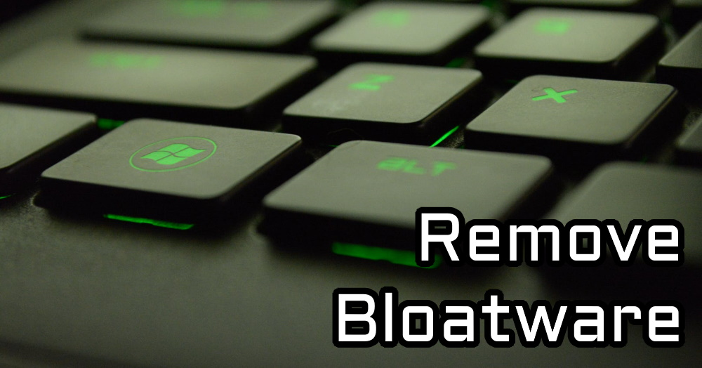 How to Remove Bloatware from Windows 10