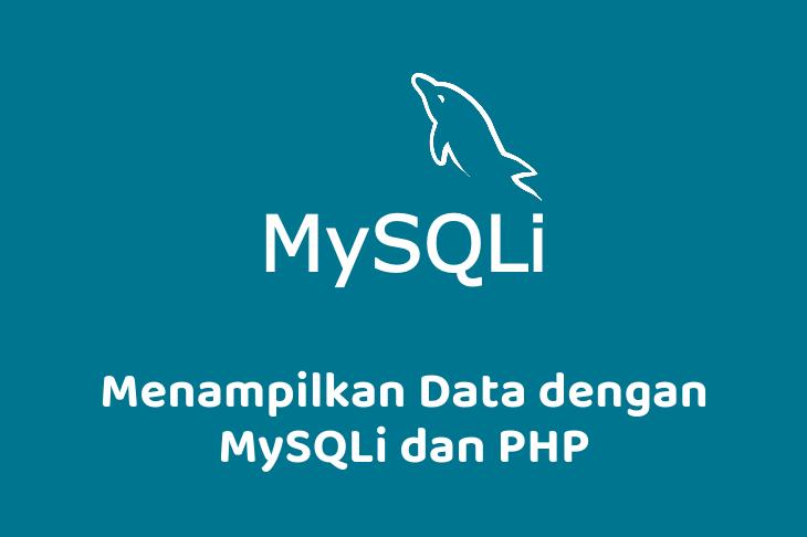 Menampilkan Data dengan MySQLi dan PHP