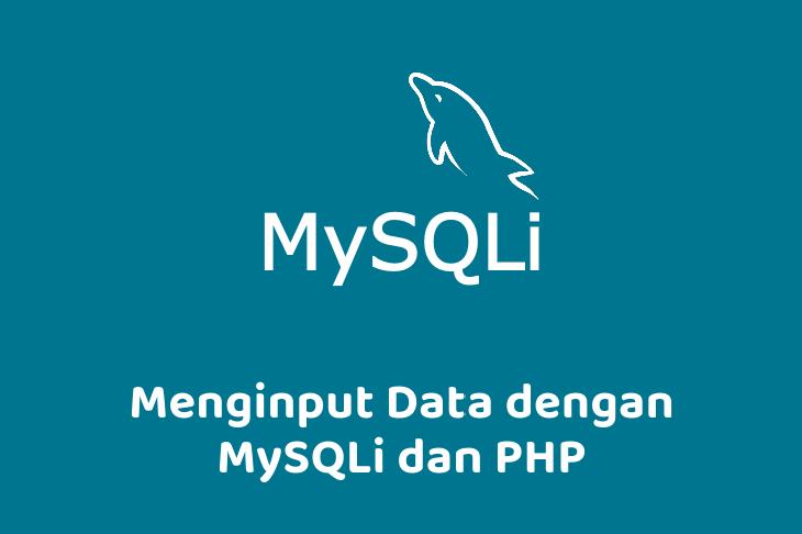 Menginput Data dengan MySQLi dan PHP