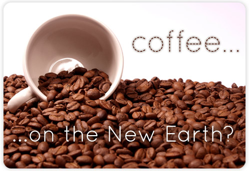 Coffee in the eternal Heaven?