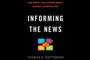"Capa do livro ""Informing the News: The Need for Knowledge-Based Journalism"" do professor Thomas Patterson (Divulgação)"