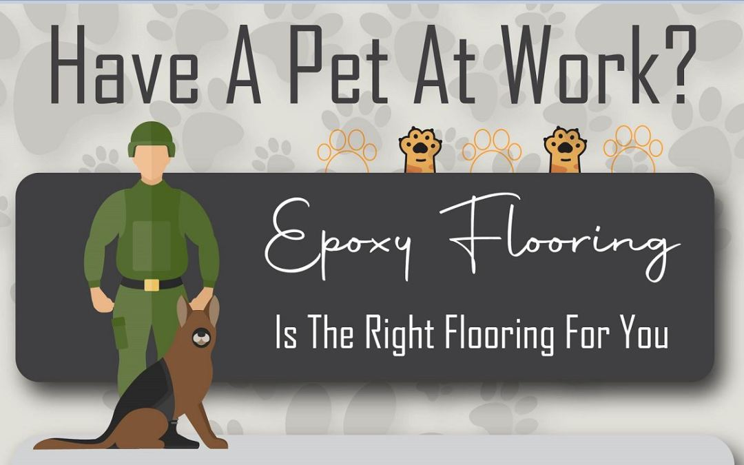 Have A Pet At Work? Epoxy Flooring Is The Right Flooring For You