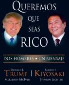 Queremos que seas rico - Robert T. Kiyosaki y Donald Trump portada