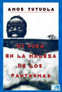 Mi vida en la maleza de los fantasmas - Amos Tutuola portada