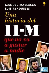 Una historia del 11-M que no va a gustar a nadie - Manuel Marlasca y Luis Rendueles portada