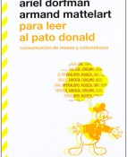 Para leer al pato Donald - Ariel Dorfman y Armand Mattelart portada