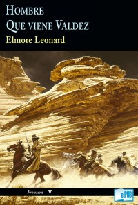 Hombre & Que viene Valdez - Elmore Leonard portada