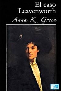 El caso Leavenworth - Anna Katharine Green portada