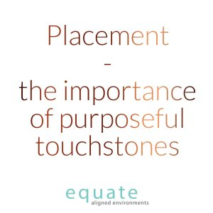 Placement - the importance of purposeful touchstones