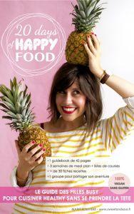 Découvre le programme 20 DAYS OF HAPPY FOOD pour les filles busy qui veulent cuisiner healthy sans se prendre la tête !
