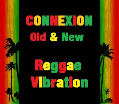 EMISSION CONNEXION – REGGAE OLD & NEW REGGAE VIBRATIONS – Le 6/01/19 à 13h