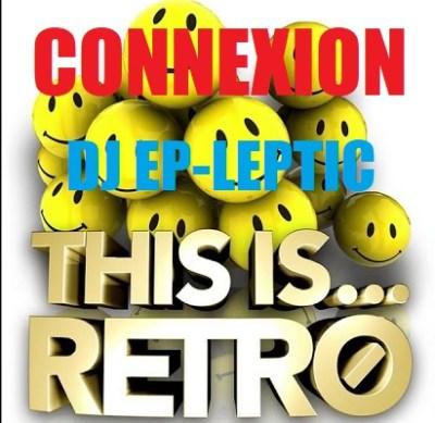 CONNEXION AVEC DJ EP-LEPTIC – MIX RETRO CLUB FOR RETRO PEOPLE –  DIMANCHE 13/01/19 A 13H ET VENDREDI 18/01 A 20H (redif)
