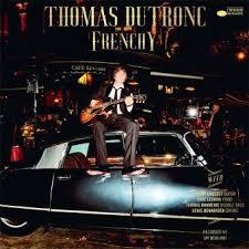 """Jazz: 28/06/2020:  Album découverte: """" Frenchy """" de THOMAS DUTRONC."""