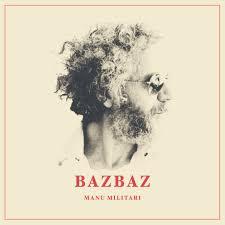 "Album découverte: BAZBAZ : "" Manu Militari """