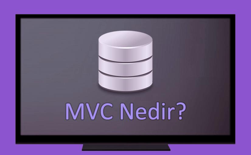 MVC Nedir? MVC'nin Avantajları Nelerdir?