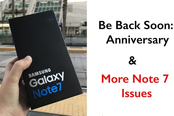 My Anniversary & More Note 7 Issues (I'll be back soon!)