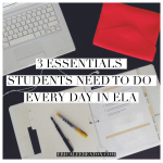 3 Essentials Students Need to Do Every Day in ELA