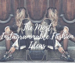 The Most Instagrammable Fashion Ideas: 9 ideas to inspire you