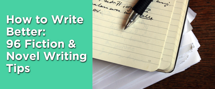 How to Write Better- 96 Fiction & Novel Writing Tips