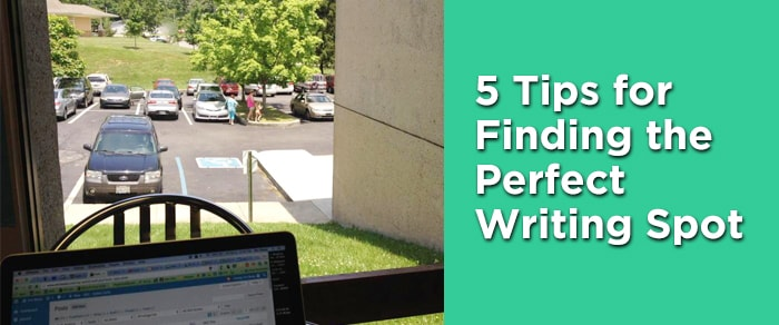 5 Tips for Finding The Perfect Writing Spot