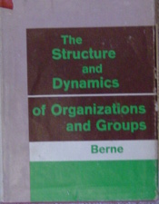 Eric Berne Structure and Dynamics of Organizations and Groups