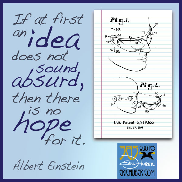 If at first an idea does not sound absurd, then there is no hope for it. - Albert Einstein