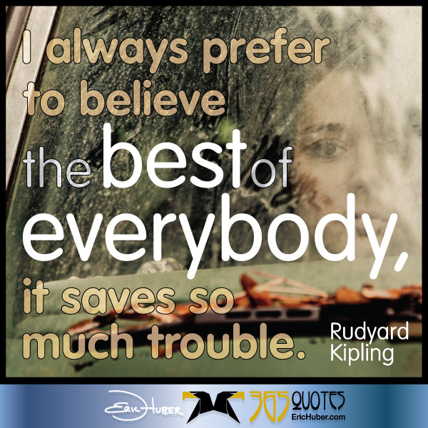 I always prefer to believe the best of everybody, it saves so much trouble. - Rudyard Kipling