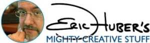 Eric Huber's Mighty Creative Stuff Website