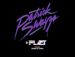 DJ FLICT – PATRICK SWAYZE feat. DONIS & DANA (OFFICIAL VIDEO) CLEAN
