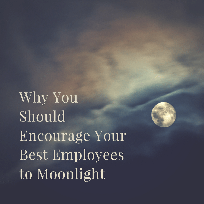 Why You Should Encourage Your Best Employees to Moonlight
